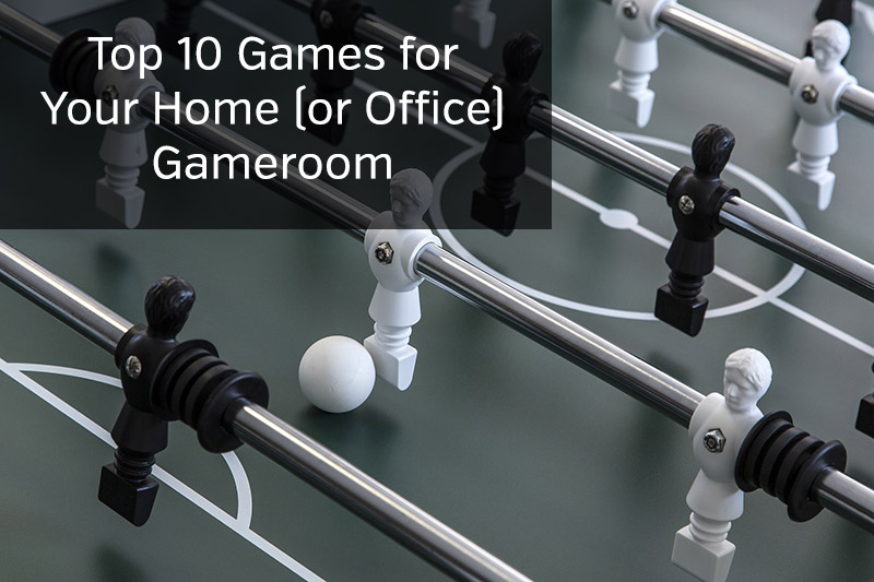 Top 10 Games for Your Home (or Office) Gameroom » Gameroom Vault